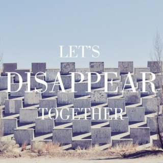 let's disappear, just for a day
