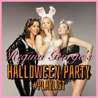 Regina George's (slutty) HALLOWEEN PARTY Playlist