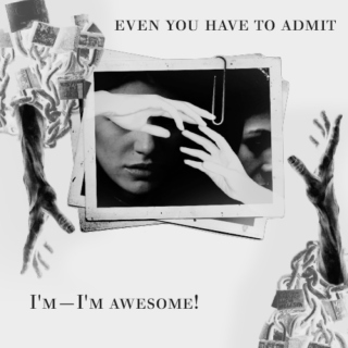 even you have to admit—I'm—I'm awesome!