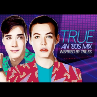 True - An '80s Mix Inspired by Triles
