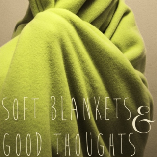 soft blankets & good thoughts