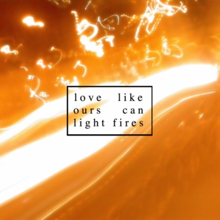 love like ours can light fires