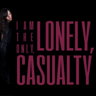 I am the only, lonely, casualty