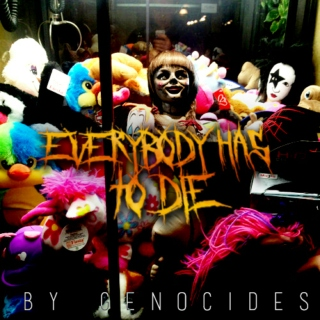 everybody has to die
