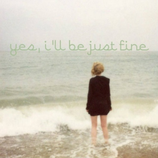 Yes, I'll Be Just Fine