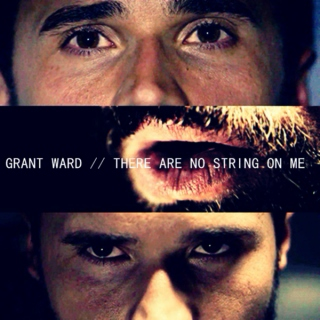 Grant Ward - There are no strings on me