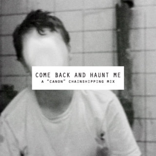 come back and haunt me