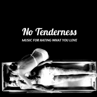 NO TENDERNESS: music for hating what you love