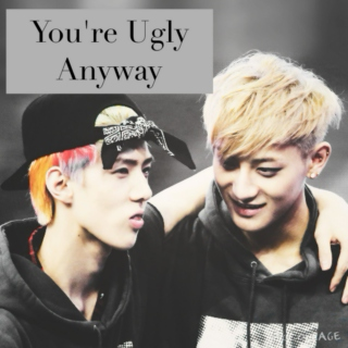 You're Ugly Anyway