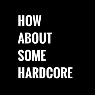 How About Some Hardcore