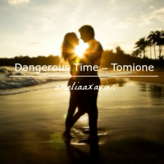 Dangerous Time – Tomione
