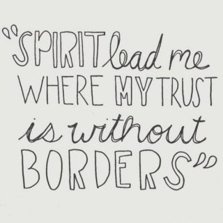 spirit lead me where my trust is without borders