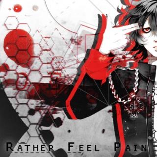 Rather feel Pain that Nothing at All