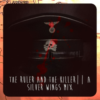 The Ruler and the Killer || A Silver Wings Mix