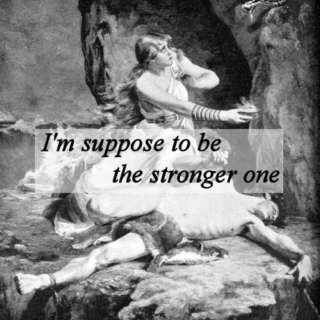 I'm suppose to be the stronger one