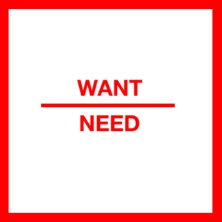 want over need