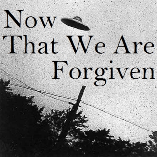Now That We Are Forgiven