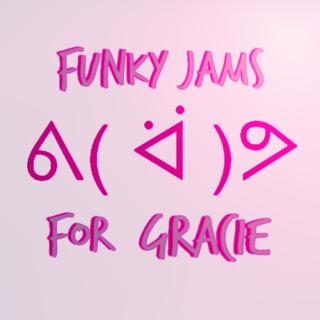 Funky Jams for Gracie ᕕ( ᐛ )ᕗ