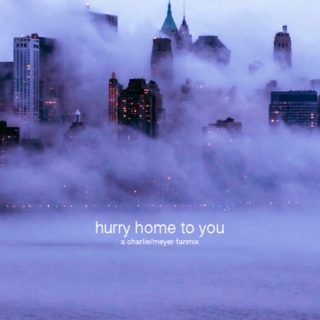 hurry home to you - a charlie/meyer mix