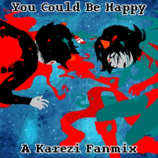 You Could Be Happy - Karezi Fanmix