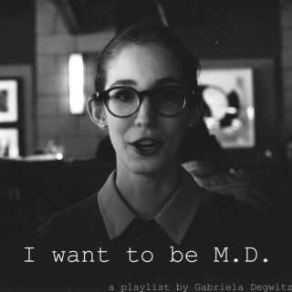 I want to be M.D.