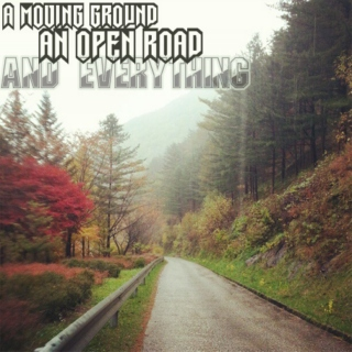 A Moving Ground, An Open Road, and Everything