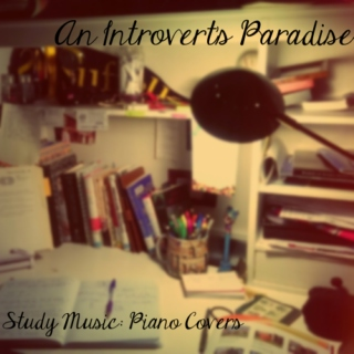 An Introvert's Paradise: Piano Covers