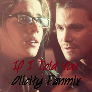 If I Told You (an Olicity Fanmix)