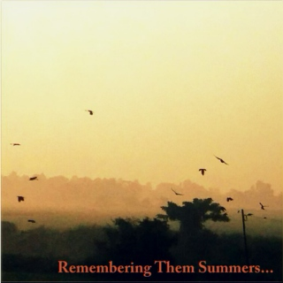Remembering Them Summers...