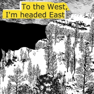 to the west, i'm headed east.