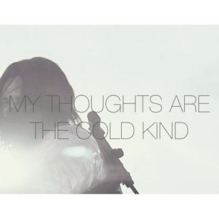 my thoughts are the cold kind