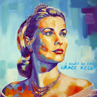 i could be like grace kelly...