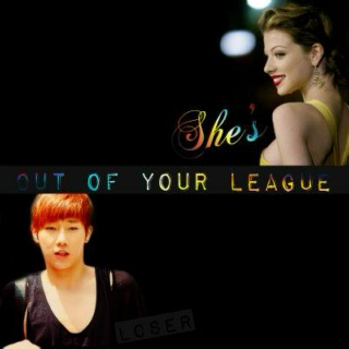 ☆She's out of your league☆