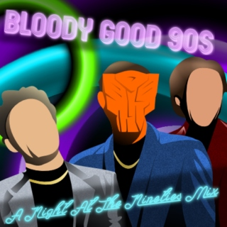 Bloody Good 90s................... A Night At The Nineties Mix