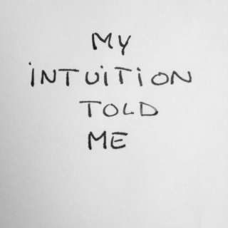 Believe in intuition