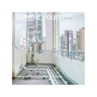 fanmix yourself //
