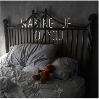 Waking up to you