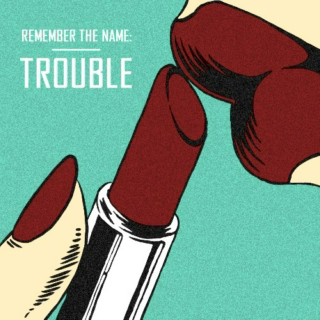 Remember the name: Trouble