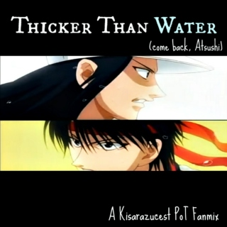 Thicker Than Water (Come Back, Atsushi)