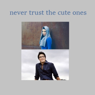 never trust the cute ones