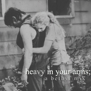 heavy in your arms;