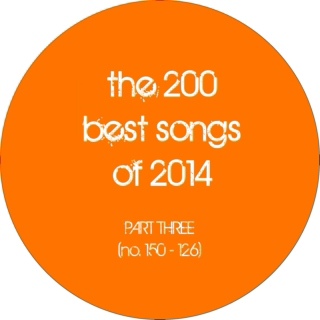 the 200 best songs of 2014 (part 3: no. 150 - 126)