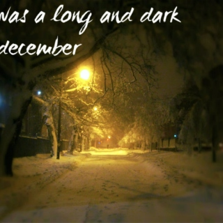 Was a Long and Dark December