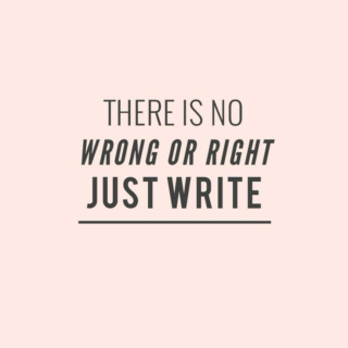 there is no wrong or right ; just write.