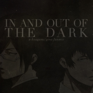 in and out of the dark