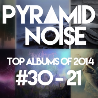 Pyramid Noise: Top Albums of 2014 #30-21