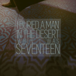 I buried a man in the desert when I was 17