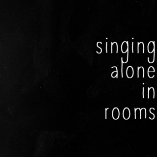 singing alone in rooms