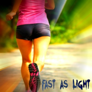 FAST AS LIGHT