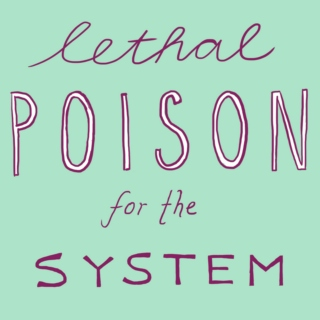 lethal poison for the system